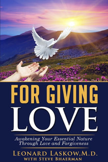 For Giving Love, Awakening your Essential Nature through Love and Forgiveness, Leonard Laskow with Steve Bhaerman